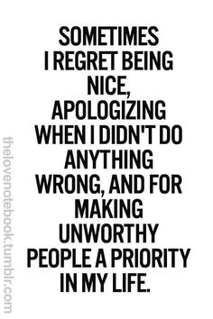 Ummm yes. Sending money to people that are ungrateful, apologizing when nothing done wrong, and a million other things. Thank god we learned before going broke from being used!