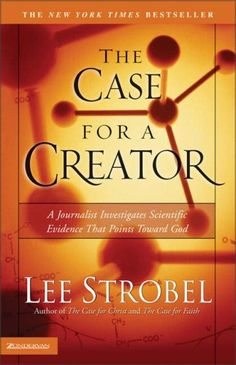 The Case for a Creator: A Journalist Investigates Scientific Evidence That Points Toward God by Lee Strobel. Lee Strobel investigates the latest scientific discoveries to see whether they form a solid basis for believing in God.