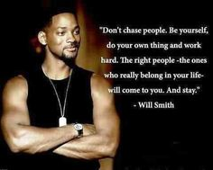 ❥ never chase anyone, the right ones will find you - #willsmith