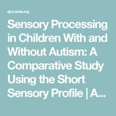 Sensory Processing in Children With and Without Autism: A Comparative Study Using the Short Sensory Profile | American Journal of Occupational Therapy Sensory Activities, Learning Activities, School Ot, Sensory Issues, Autism Spectrum Disorder, Special Needs Kids, Sensory Processing, Read Later, Occupational Therapy
