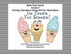This product has 40 Task Cards to provide practice solving for an unknown in each of the four operations. There are 60 cards for addition, subtraction, multiplication, and division. The cards have a fun ice creaml theme to make them engaging.  Student Worksheets and Answer Keys Included Aligned with CCSS.Math.Content.6 EE.A.2