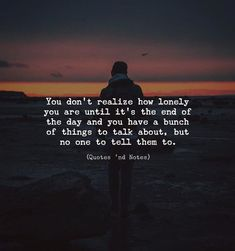 You dont realize how lonely you are until its the end of the day and you have a bunch of things to talk about but no one to tell them to. via (https://ift.tt/2HbXDVf)