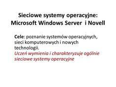 Sieciowe systemy operacyjne: Microsoft Windows Server i Novell Cele: poznanie…