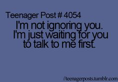 im not ignoring you im just waiting for you to talk to me first Teen Posts, Teenager Posts, Get To Know Me, Talk To Me, Real Talk, Favorite Quotes, Best Quotes, Laughter Medicine, Text Conversations
