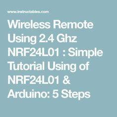 Wireless Remote Using 2.4 Ghz NRF24L01 : Simple Tutorial Using of NRF24L01 & Arduino: 5 Steps