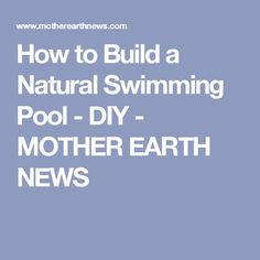 How to Build a Natural Swimming Pool - DIY - MOTHER EARTH NEWS