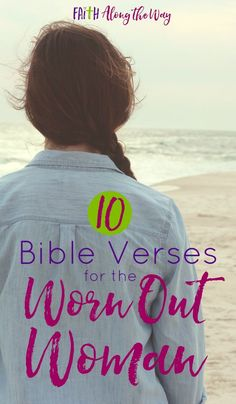 10 Bible Verses for the Worn Out Woman- When your soul is weary and your spirit is thirsty for renewal, turn to God's Word as the ultimate source for true rest.  Lay down your burdens and soak in His strength with these 10 Bible Verses for the Weary Woman.