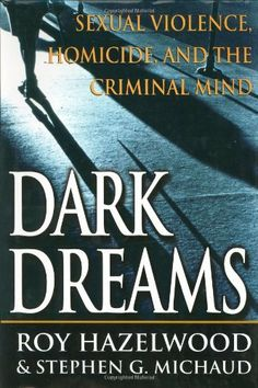 Dark Dreams: Sexual Violence, Homicide And The Criminal Mind true crime murder Criminal Profiling, True Crime Books, Behavioral Science, Love Reading, Fiction Books, Bestselling Author, Books To Read, Mindfulness, Dreams
