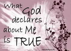 What God Says about Me in the Bible is True!  A series of verses with promises about who I am in Christ.