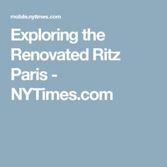 Exploring the Renovated Ritz Paris - NYTimes.com