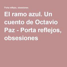 El ramo azul. Un cuento de Octavio Paz - Porta reflejos, obsesiones