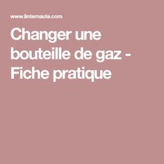 Changer une bouteille de gaz - Fiche pratique