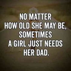 "Best Fathers Day Quotes She Need Her dad, How Old She May Be – Good Quotes About Dads Fathers Day Messages ""No Matter how old she may be, Sometimes Miss You Dad Quotes, Best Dad Quotes, Best Fathers Day Quotes, Dad Quotes From Daughter, Funny Mom Quotes, Missing Father Quotes, Quotes About Fathers, Papa Quotes, Happy Birthday Dad From Daughter"