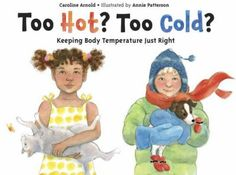 2014 - Too Hot? Too Cold?: Keeping Body Temperature Just Right by Caroline Arnold - Explains how people and animals living in different parts of the world survive in hotter and colder climates using remarkable adaptive strategies and behaviors. Grade 2 Science, Science Books, Science Experiments Kids, Science For Kids, Science Activities, Primary Science, Science Ideas, Teaching Science, Science Education