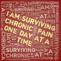 I am surviving chronic pain one day at a time