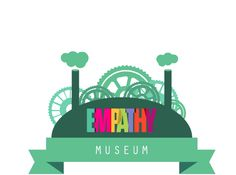 Empathy Museum, Walk A Mile In My Shoes.  Empathy: A Handbook for Revolution