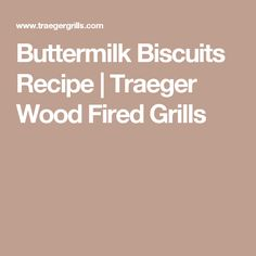 Buttermilk Biscuits Recipe | Traeger Wood Fired Grills