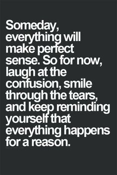 Quotes about Missing : Someday everything will make perfect sense. So for now laugh at the confusion