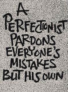 Perfectionist so true. Forgive myself for the mistakes I make! SO TRUE Perfectionist Quotes, The Words, Self Esteem, Thought Provoking, Life Lessons, Quotes To Live By, Quotations, Inspirational Quotes, Motivational Quotes