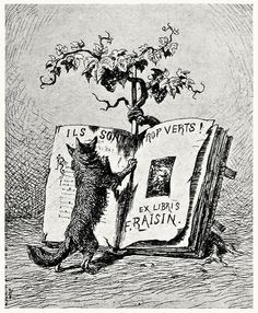 "F. Raisin's bookplate, by Evert van Muyden. (""Ils sont trop verts !"" is from the fable The Fox and the Grapes by La Fontaine, and intended as a pun on the name Raisin - grapes in English) From Modern book-plates and their designers, winter number of The Studio, London, 1898. (Source: archive.org)"