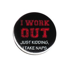 I Work Out Just Kidding I Take Naps Pinback Button Badge Pin 44mm Funny  Lazy LOL