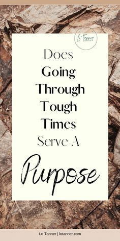 Does Going Through Tough Times Serve A Purpose? - Alonda Tanner