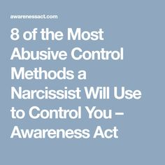 8 of the Most Abusive Control Methods a Narcissist Will Use to Control You – Awareness Act