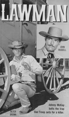 Lawman - Deputy Johnny McKay [Peter Brown] in the 1958-1962 ABC/Warner Brothers western television series, Lawman. He was also played Texas Ranger Chad Cooper on Laredo from 1965-1967.