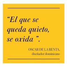 #dia a día, el que se queda quieto se oxida, Oscar de la Renta