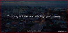 Too many indicators can sabotage your success. #Forex #Tips #tradingnav #Tirana #Albania
