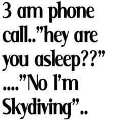 Oh. If only I had the guts to actually say this sometime...I hate late texts and calls. I like my sleep. You or someone we know better be in big trouble if you're calling or texting after 8:30 pm.