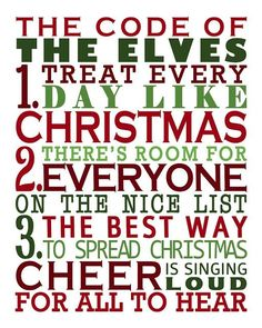 The Code of the Elves: Treat every day like Christmas. There's room for everyone on the Nice List. The best way to spread Christmas Cheer is singing loud for all to hear! (Elf the Movie) Christmas Time Is Here, Merry Little Christmas, Noel Christmas, Christmas Quotes, Winter Christmas, All Things Christmas, Christmas Ideas, Christmas Crafts, Funny Christmas