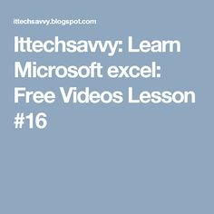 Ittechsavvy: Learn Microsoft excel: Free Videos Lesson #16
