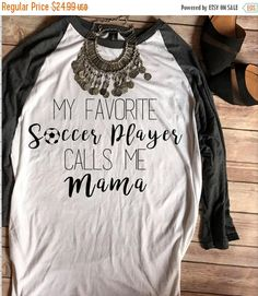 ENDS AT 12AM Favorite Soccer Player Calls Me Mama Baseball
