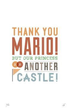 Thank you mario but our princess is in another castle.