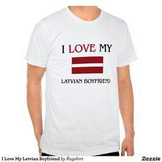 I Love My Latvian Boyfriend Shirts
