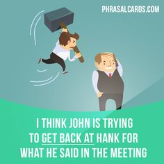 """Get back at"" means ""to punish someone who did something to you"". Example: I think John is trying to get back at Hank for what he said in the meeting. Get our apps for learning English: learzing.com"