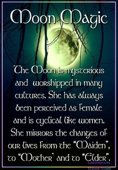 "Moon: #Moon Magic: ""The Moon is mysterious and worshiped in many cultures. She has always been perceived as female and is cyclical like women. She mirrors the changes of our lives from 'Maiden' to 'Mother' and to 'Elder.'"""