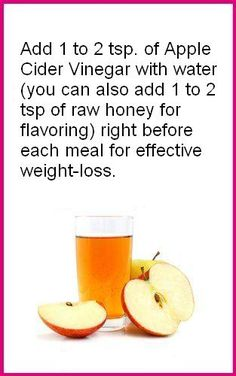 Add 1 to 2 tsp. of Apple Cider Vinegar with water (you can also add 1 to 2 tsp of raw honey for flavoring) right before each meal for effective weight-loss.