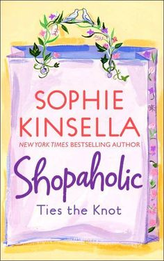 Shopaholic Ties The Knot, Sophie Kinsella. my favorite in the series