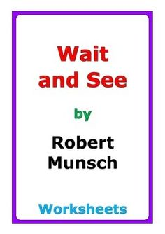 "10 pages of worksheets for the story ""Wait and See"" by Robert Munsch"