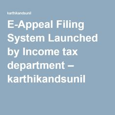 E-Appeal Filing System Launched by Income tax department – karthikandsunil