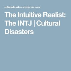 The Intuitive Realist: The INTJ | Cultural Disasters