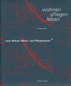 Wohnen pflegen leben Neue Wiener Wohnhäuser & Pflegehäuser von Franziska Leeb