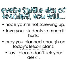 Every single day of teaching quote Say You, Love You, Say Please, Teaching Quotes, Screwed Up, On Today, Singles Day, Lesson Plans, Pray