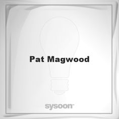 Pat Magwood: Page about Pat Magwood #member #website #sysoon #about