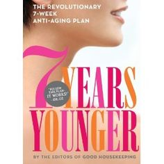 7 Years Younger: The Revolutionary 7-Week Anti-Aging Plan - Now #2 on B, #4 on Amazon! @7 Years Younger