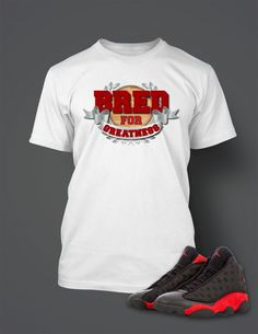 bc7b45096593 Bred For Greatness T Shirt to Match Retro Air Jordan 13 Bred Shoe
