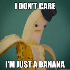 Bananas don't care / Anche le banane se ne fregano