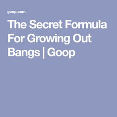 The Secret Formula For Growing Out Bangs | Goop